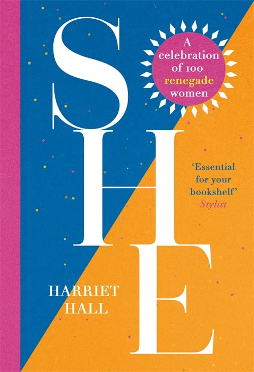 She: A Celebration of Renegade Women By Harriet Hall