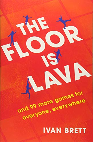 The Floor is Lava: and 99 more games for everyone, everywhere By Ivan Brett