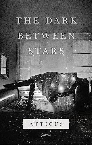 The Dark Between Stars By Atticus Poetry