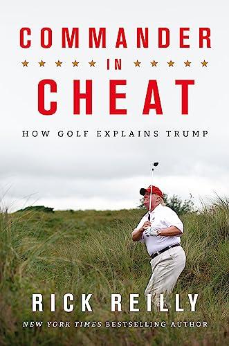 Commander in Cheat: How Golf Explains Trump von Rick Reilly