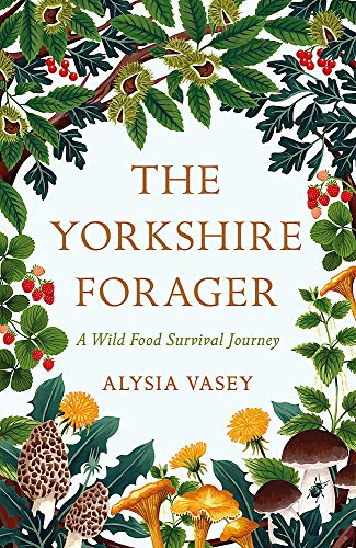 The Yorkshire Forager By Alysia Vasey