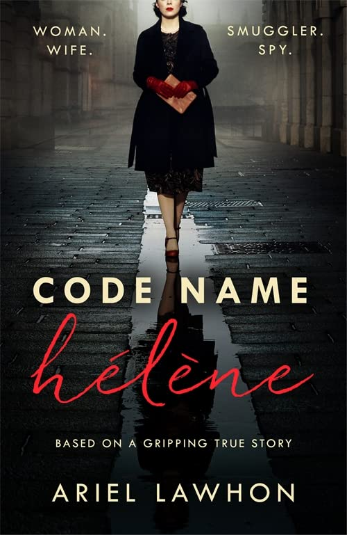 Code Name Helene : Inspired by the gripping true story of World War 2 spy Nancy Wake By Ariel Lawhon
