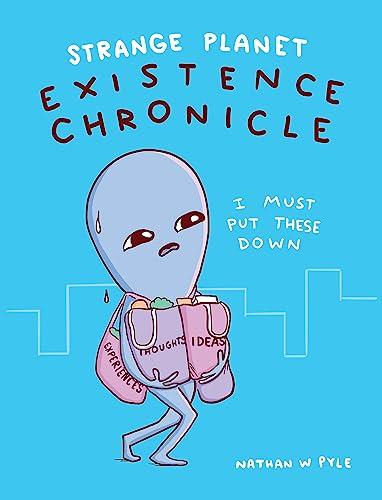 Strange Planet: Existence Chronicle von Nathan W. Pyle