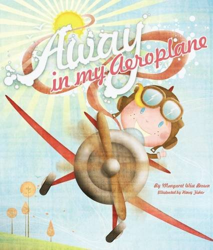 Away in My Aeroplane By Margaret Wise Brown