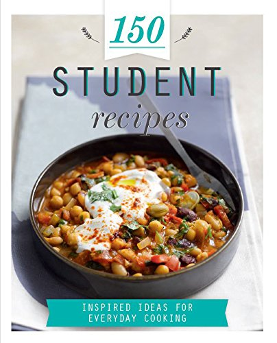 150 Student Recipes: Inspired Ideas for Everyday Cooking (150 Recipes) By Parragon Books Ltd