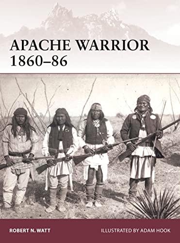 Apache Warrior 1860-86 By Robert N. Watt