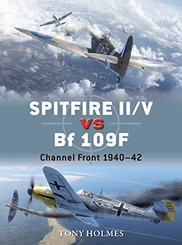 Spitfire II/V vs Bf 109F By Tony Holmes (Editor)