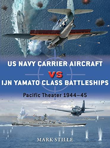 US Navy Carrier Aircraft vs IJN Yamato Class Battleships By Mark Stille