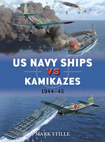 US Navy Ships vs Kamikazes 1944-45 By Mark Stille