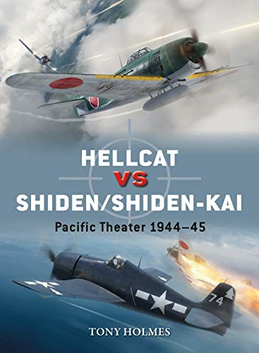 Hellcat vs Shiden/Shiden-Kai By Tony Holmes (Editor)