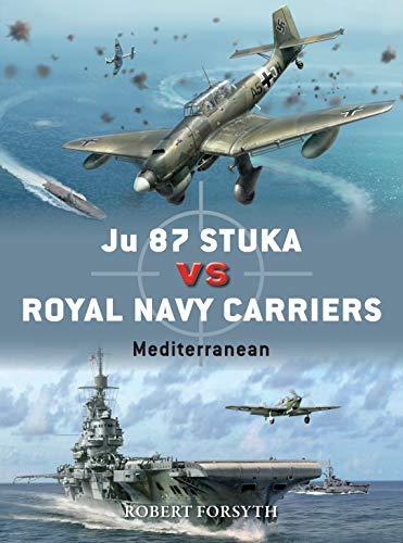 Ju 87 Stuka vs Royal Navy Carriers By Robert Forsyth