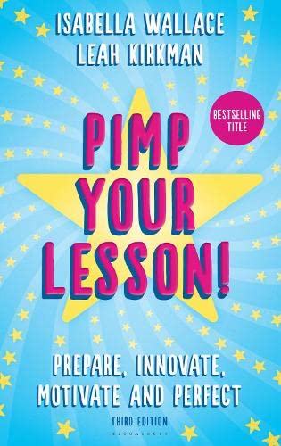 Pimp your Lesson!: Prepare, Innovate, Motivate and Perfect (New edition) By Isabella Wallace