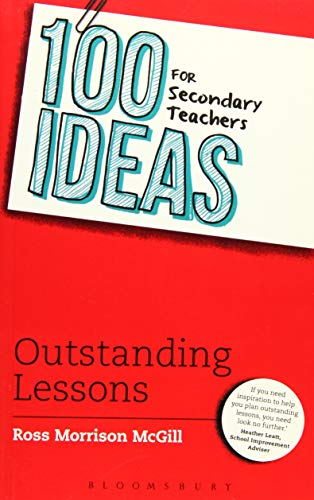 100 Ideas for Secondary Teachers: Outstanding Lessons (100 Ideas for Teachers) By Ross Morrison McGill