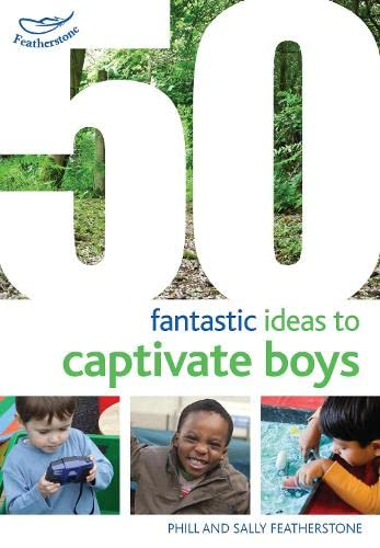 50 Fantastic Ideas to Captivate Boys by Sally Featherstone