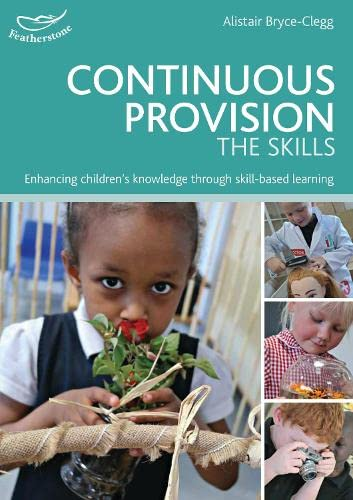 Continuous Provision: The Skills By Alistair Bryce-Clegg