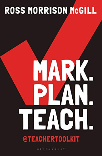 Mark. Plan. Teach.: Save time. Reduce workload. Impact learning. By Ross Morrison McGill