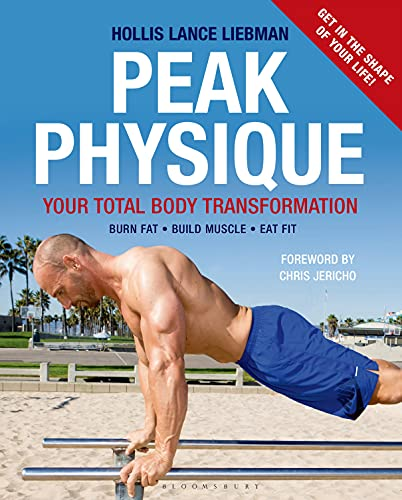 Peak Physique: Your Total Body Transformation by Hollis Lance Liebman