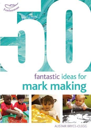 50 Fantastic Ideas for Mark Making by Alistair Bryce-Clegg