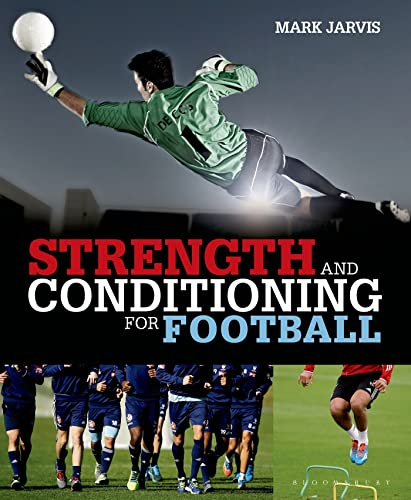 Strength and Conditioning for Football By Mark Jarvis