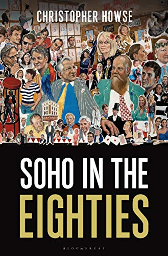 Soho in the Eighties By Christopher Howse