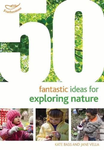 50 Fantastic Ideas for Exploring Nature By Kate Bass