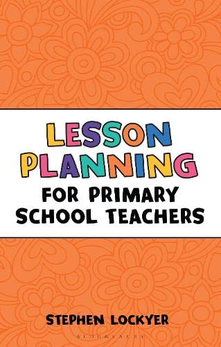 Lesson Planning for Primary School Teachers by Stephen Lockyer