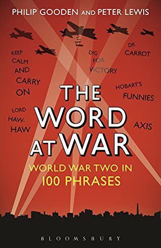 The Word at War: World War Two in 100 Phrases by Peter Lewis