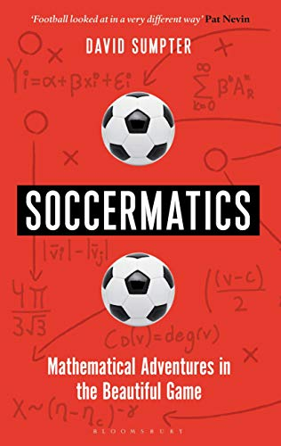 Soccermatics: Mathematical Adventures in the Bea... by Sumpter, David 1472924126