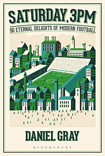 Saturday, 3pm: 50 Eternal Delights of Modern Football by Daniel Gray