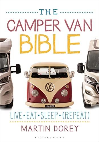 The Camper Van Bible: Live, Eat, Sleep (Repeat) by Martin Dorey