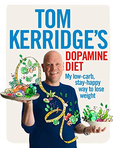 Tom Kerridge's Dopamine Diet: My Low Carb, High Flavour, Stay Happy Way to Lose Weight by Tom Kerridge