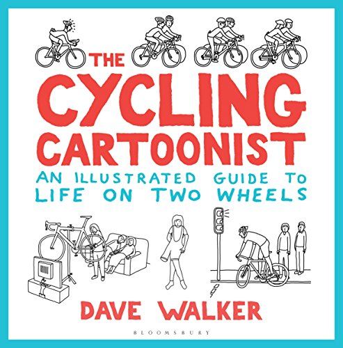The Cycling Cartoonist: An Illustrated Guide to Life on Two Wheels By Dave Walker