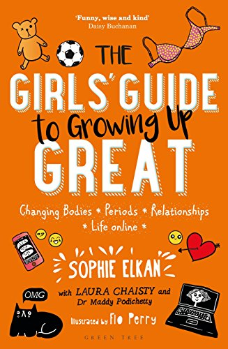 The Girls' Guide to Growing Up Great: Changing Bodies, Periods, Relationships, Life Online By Sophie Elkan