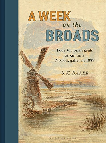A Week on the Broads: Four Victorian gents at sail on a Norfolk gaffer in 1889 by S. K. Baker