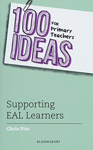 100 Ideas for Primary Teachers: Supporting EAL Learners (100 Ideas for Teachers) By Chris Pim