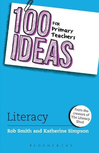 100 Ideas for Primary Teachers: Literacy by Rob Smith