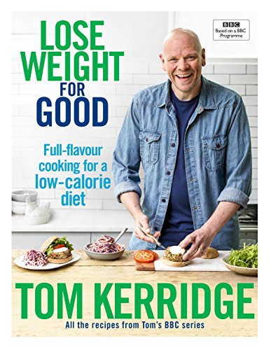 Lose Weight for Good: Full-flavour cooking for a low-calorie diet by Tom Kerridge