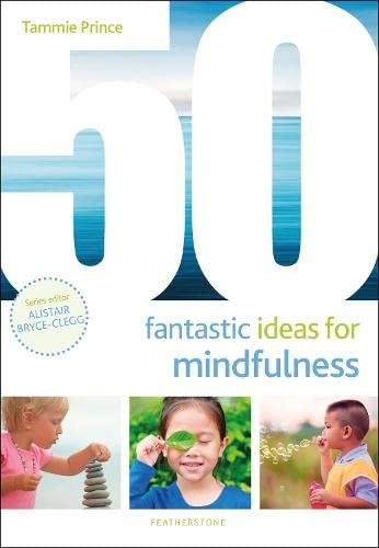 50 Fantastic Ideas for Mindfulness By Ms Tammie Prince