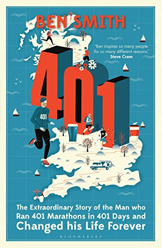 401: The Extraordinary Story of the Man Who Ran 401 Marathons in 401 Days and Changed His Life Forever By Ben Smith