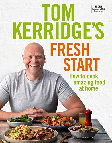 Tom Kerridge's Fresh Start: Eat well every day with all the recipes from Tom's BBC TV series and more By Tom Kerridge