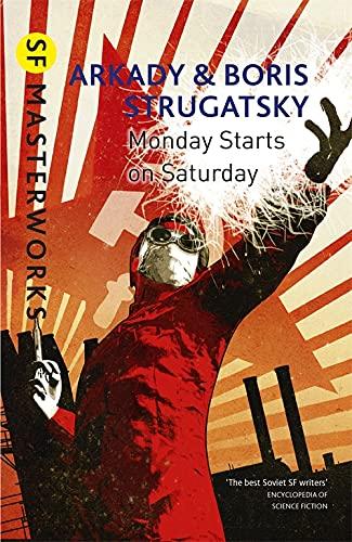 Monday Starts on Saturday (S.F. MASTERWORKS) By Arkady Strugatsky