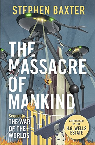 The Massacre of Mankind: Authorised Sequel to The War of the Worlds By Stephen Baxter