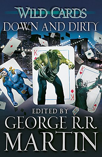 Wild Cards: Down and Dirty By George R.R. Martin