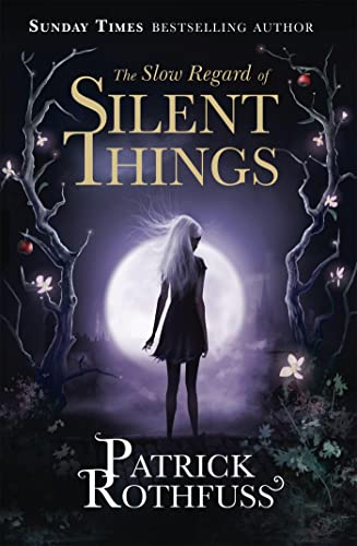 The Slow Regard of Silent Things: A Kingkiller Chronicle Novella (Kingkiller Chronicle 3) By Patrick Rothfuss