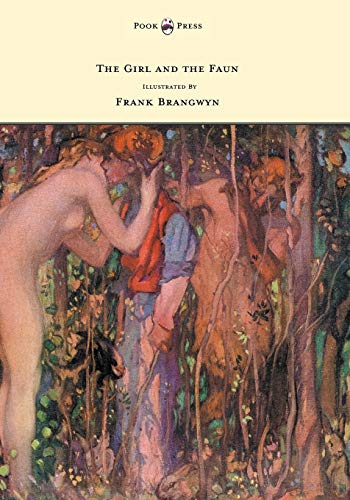 The Girl and the Faun - Illustrated by Frank Brangwyn By Eden Phillpotts