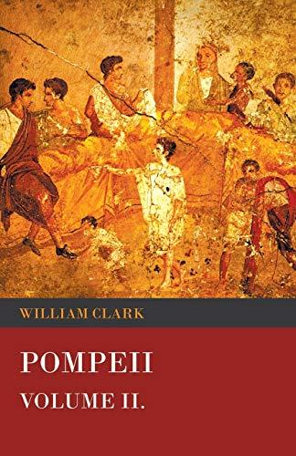 Pompeii - Volume II. By Professor William Clark (Texas A & M University)