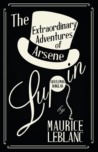 The Extraordinary Adventures of Arsene Lupin, Gentleman-Burglar By Maurice LeBlanc