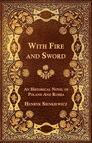With Fire and Sword - An Historical Novel of Poland and Russia By Henryk Sienkiewicz