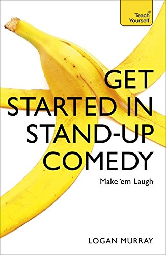 Get Started in Stand-Up Comedy (Teach Yourself) By Logan Murray