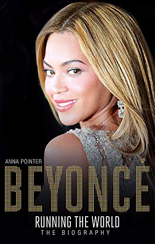 Beyoncé: Running the World: The Biography By Anna Pointer